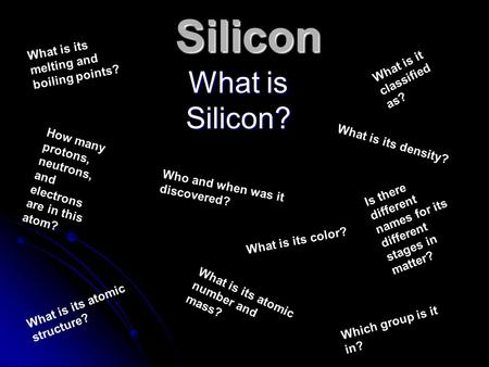 Silicon What is Silicon? What is its melting and boiling points?