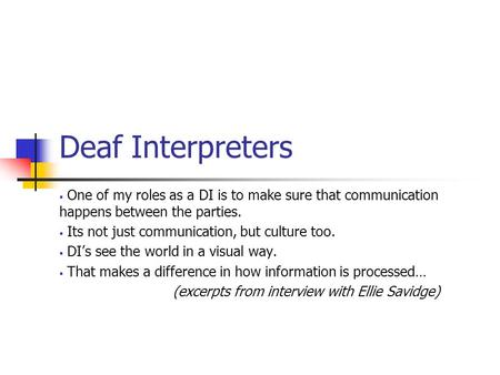 Deaf Interpreters  One of my roles as a DI is to make sure that communication happens between the parties.  Its not just communication, but culture too.