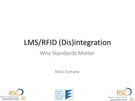 LMS/RFID (Dis)integration Why Standards Matter Mick Fortune.