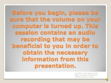 Before you begin, please be sure that the volume on your computer is turned up. This session contains an audio recording that may be beneficial to you.