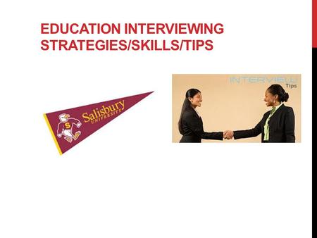 EDUCATION INTERVIEWING STRATEGIES/SKILLS/TIPS. TYPES OF INTERVIEWS On-campus interviews Screening interviews On site interviews Second round interviews.
