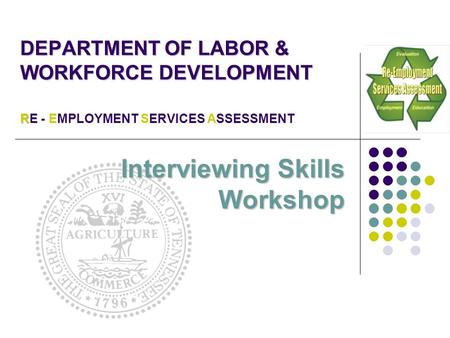 DEPARTMENT OF LABOR & WORKFORCE DEVELOPMENT RE - EMPLOYMENT SERVICES ASSESSMENT Interviewing Skills Workshop.