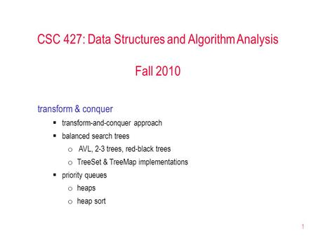 1 CSC 427: Data Structures and Algorithm Analysis Fall 2010 transform & conquer  transform-and-conquer approach  balanced search trees o AVL, 2-3 trees,