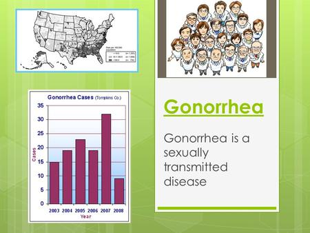 Gonorrhea is a sexually transmitted disease