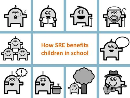 How SRE benefits children in school. How SRE benefits students SRE helps children explore their spiritual questions – questions that parents and classroom.