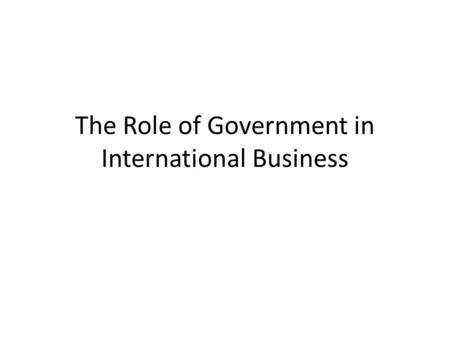 The Role of Government in International Business.