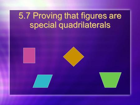 5.7 Proving that figures are special quadrilaterals
