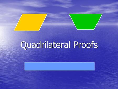 Quadrilateral Proofs.
