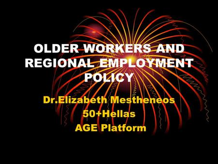 OLDER WORKERS AND REGIONAL EMPLOYMENT POLICY Dr.Elizabeth Mestheneos 50+Hellas AGE Platform.