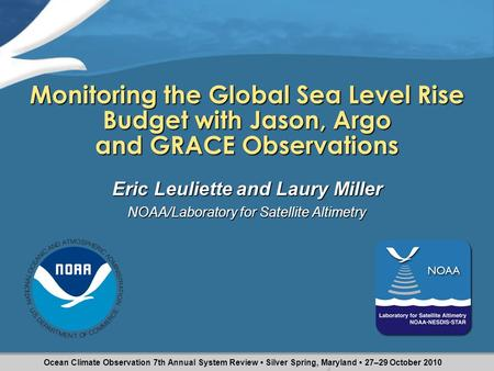 Monitoring the Global Sea Level Rise Budget with Jason, Argo and GRACE Observations Eric Leuliette and Laury Miller NOAA/Laboratory for Satellite Altimetry.