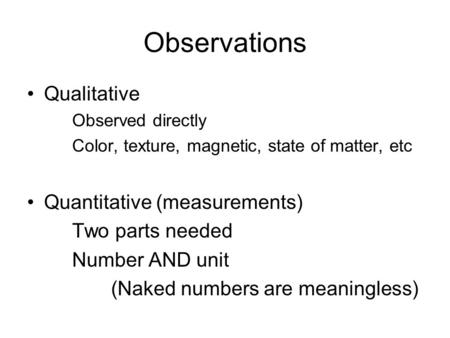 Observations Qualitative Quantitative (measurements) Two parts needed