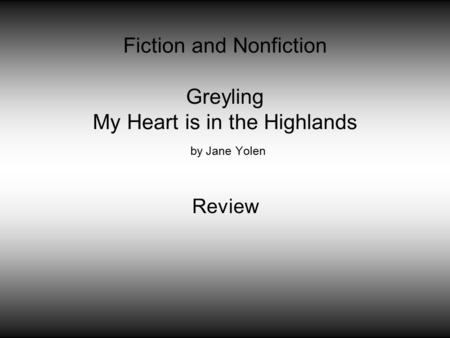 Fiction and Nonfiction Greyling My Heart is in the Highlands by Jane Yolen Review.