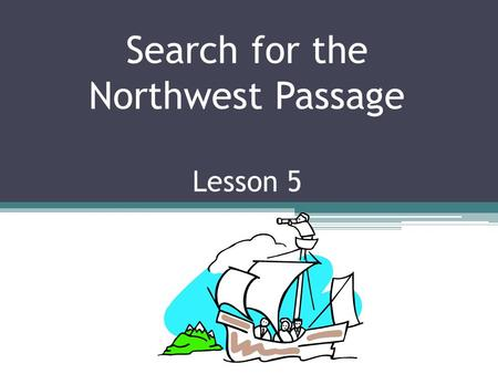 Search for the Northwest Passage Lesson 5. What about the rest of Europe? In the 1500s, Spain is the richest nation in Europe. The rest of Europe believes.