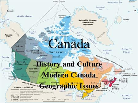 Canada History and Culture Modern Canada Geographic Issues.
