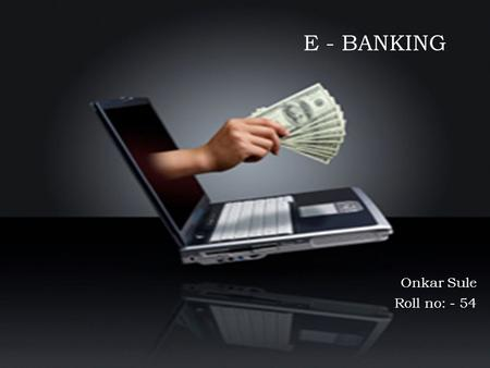 E banking ppt video online download what is e banking toneelgroepblik Gallery