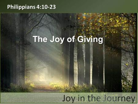 "Philippians 4:10-23 The Joy of Giving. ""I rejoice greatly in the Lord that at last you have renewed your concern for me. Indeed, you have been concerned,"