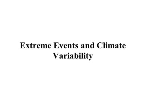 Extreme Events and Climate Variability. Issues: Scientists are telling us that global warming means more extreme weather. Every year we seem to experience.