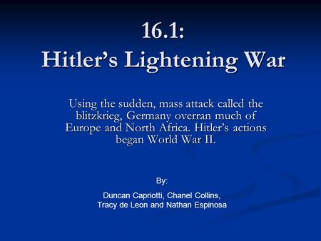 16.1: Hitler's Lightening War Using the sudden, mass attack called the blitzkrieg, Germany overran much of Europe and North Africa. Hitler's actions began.