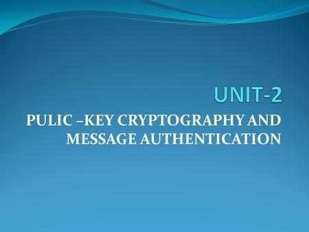 PULIC –KEY CRYPTOGRAPHY AND MESSAGE AUTHENTICATION.