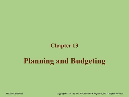 Planning and Budgeting Chapter 13 Copyright © 2011 by The McGraw-Hill Companies, Inc. All rights reserved.McGraw-Hill/Irwin.