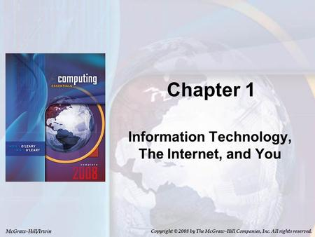 McGraw-Hill/Irwin Copyright © 2008 by The McGraw-Hill Companies, Inc. All rights reserved. Chapter 1 Information Technology, The Internet, and You.