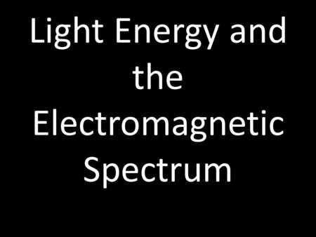 Light Energy and the Electromagnetic Spectrum