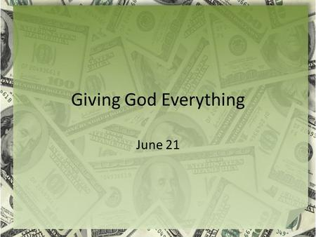 Giving God Everything June 21. Think About It What philosophy does this bumper sticker promote?