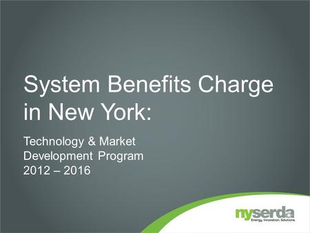 System Benefits Charge in New York: Technology & Market Development Program 2012 – 2016.