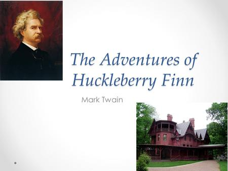 The Adventures of Huckleberry Finn Mark Twain. 1835-1910 Born as Samuel Langhorne Clemens in Florida, Missouri His father moved the family to Hannibal,