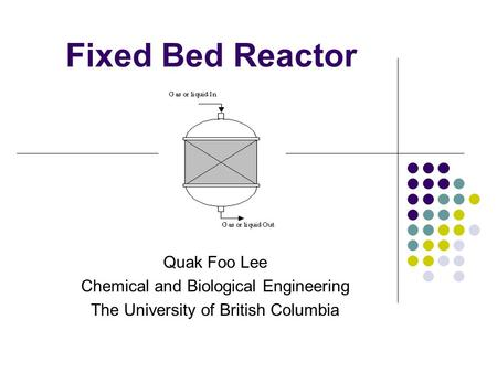 Fixed Bed Reactor Quak Foo Lee Chemical and Biological Engineering