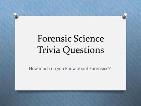 Forensic Science Trivia Questions How much do you know about Forensics?