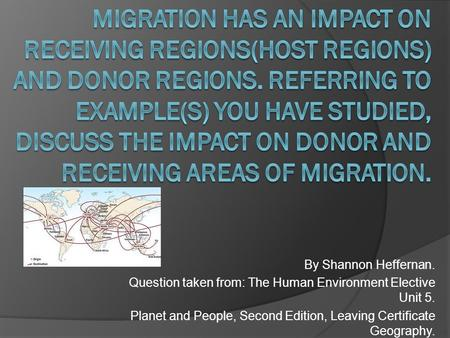 By Shannon Heffernan. Question taken from: The Human Environment Elective Unit 5. Planet and People, Second Edition, Leaving Certificate Geography.