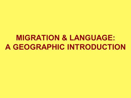 MIGRATION & LANGUAGE: A GEOGRAPHIC INTRODUCTION. Perception and Migration Distance and direction perceptions Absolute and relative distance Absolute distance.