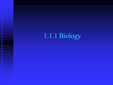 1.1.1 Biology. Learning Objectives Definition of the term Biology? Name and explain at least three areas of study incorporated in Biology?