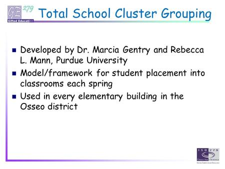 Total School Cluster Grouping Developed by Dr. Marcia Gentry and Rebecca L. Mann, Purdue University Model/framework for student placement into classrooms.