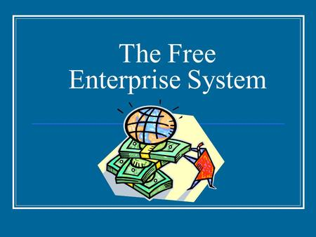 The Free Enterprise System. As Americans, What Freedoms Do We Have? Speech Religion Assembly What else?