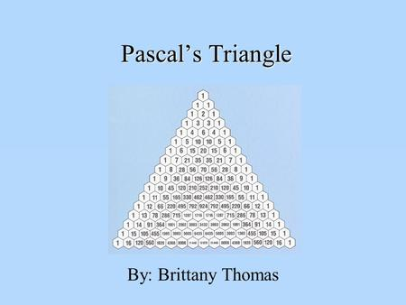 Pascal's Triangle By: Brittany Thomas.