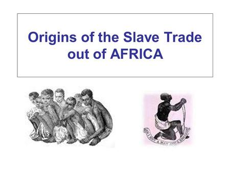 Origins of the Slave Trade out of AFRICA. Slave Trade Ancient Slavery under the Roman empire, would not discriminate: slaves were both white and black.
