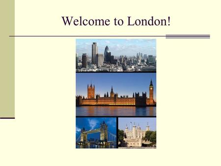 Welcome to London!.