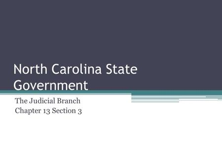 North Carolina State Government The Judicial Branch Chapter 13 Section 3.
