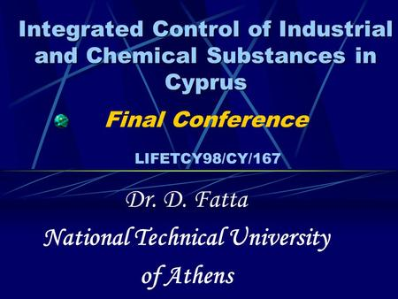 Integrated Control of Industrial and Chemical Substances in Cyprus Integrated Control of Industrial and Chemical Substances in Cyprus Final Conference.