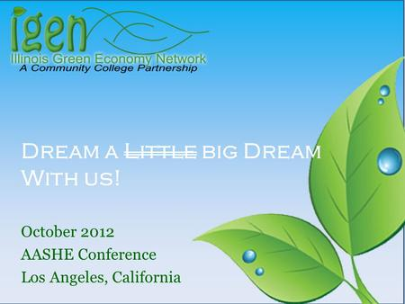 Dream a Little big Dream With us! October 2012 AASHE Conference Los Angeles, California.