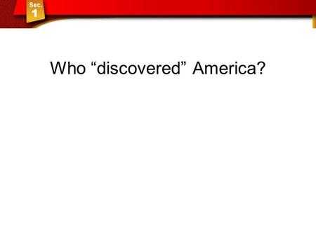 "Who ""discovered"" America?. The American Indians Sec 1: The American Indians."