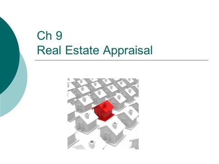 Ch 9 Real Estate Appraisal. 2 Outline I. Appraisal Regulation II. The Concept of Value III. Key Appraisal Principles IV. The Appraisal Process 1. Sales.