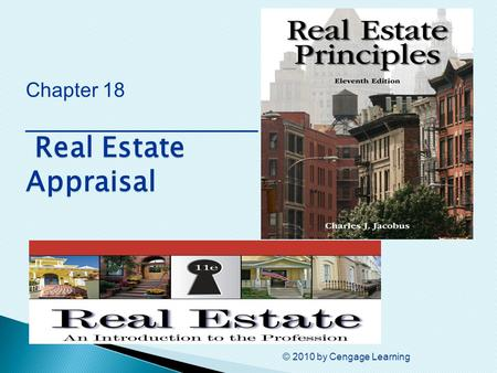 © 2010 by Cengage Learning Real Estate Appraisal Chapter 18 ________________ Real Estate Appraisal.