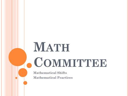 M ATH C OMMITTEE Mathematical Shifts Mathematical Practices.