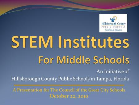 An Initiative of Hillsborough County Public Schools in Tampa, Florida A Presentation for The Council of the Great City Schools October 22, 2010.