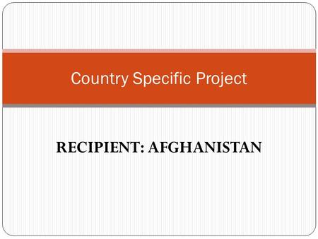 RECIPIENT: AFGHANISTAN Country Specific Project. ACTIVITY BUDGET SAIEVAC Afghanistan Country Budget Activities Programme Support Cost A. Total programme.