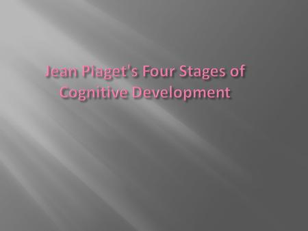Jean Piaget's Four Stages of Cognitive Development