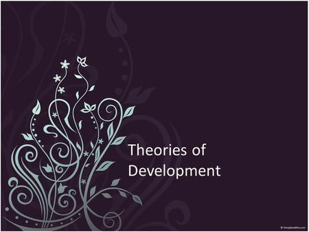 Theories of Development. Cognitive Development Early psychologists believed that children were not capable of meaningful thought and that there actions.